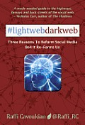 Lightweb Darkweb: Three Reasons to Reform Social Media Be4 It Re-Forms Us