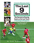 The Last 9 Seconds: A Coach's Reference Guide: The Secrets to Scoring Goals on the Last Touch: A Psychological Perspective