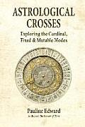 Astrological Crosses: Exploring the Cardinal, Fixed & Mutable Modes