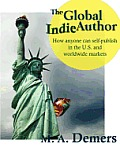 The Global Indie Author: How Anyone Can Self-Publish in the U.S. and Worldwide Markets Cover