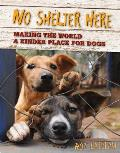 No Shelter Here Making the World a Kinder Place for Dogs