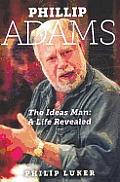 Phillip Adams - The Ideas Man: A Life Revealed