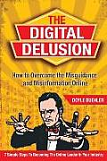 The Digital Delusion: How to Overcome the Misguidance and Misinformation Online. 7 Simple Steps to Becoming the Online Leader in Your Indust