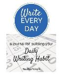 Write Every Day: A Journal for Building Your Daily Writing Habit