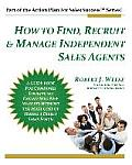 How to Find, Recruit & Manage Independent Sales Agents: Part of the Action Plan for Sales Success Series