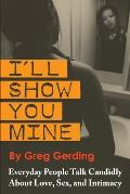 I'll Show You Mine: Everyday People Talk Candidly About Love, Sex, and Intimacy