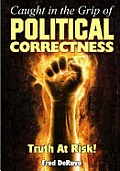 Caught In The Grip Of Political Correctness by Fred Deruvo