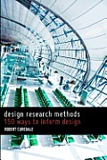 Design Research Methods: 150 Ways to Inform Design