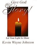 Give God the Glory! Series - Let Your Light So Shine: Let Your Light So Shine