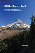 Off the Beaten Trail 50 Fantastic Unknown Hikes in NW Oregon & SW Washington