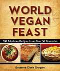 World Vegan Feast: 200 Fabulous Recipes from Over 50 Countries