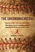 The Groundbreakers! (There Is a First Time for Everything: 1,804 Answers to First Time Happenings in Major League Baseball That You Were Curious to Kn