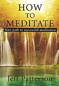 How to Meditate: Your Path to Successful Meditation