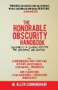 The Honorable Obscurity Handbook: Solidarity & Sound Advice for Writers and Artists (Being a Compendium by One of That Kind, of Essays, Correspondence, Autobiography & Marginalia, With Ample Quotation