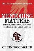 Mentoring Matters: Targets, Techniques, and Tools for Becoming a Great Mentor