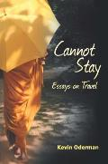 Cannot Stay: Essays on Travel