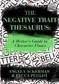 Negative Trait Thesaurus A Writers Guide to Character Flaws