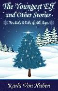 The Youngest Elf and Other Stories: For Kids & Kids of All Ages