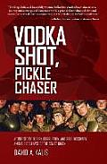 Vodka Shot, Pickle Chaser: A True Story of Risk, Corruption, and Self-Discovery Amid the Collapse of the Soviet Union