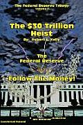 The $30 Trillion Heist---The Federal Reserve---Follow the Money!
