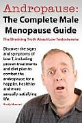 Andropause: The Complete Male Menopause Guide. Discover the Shocking Truth about Low Testosterone.