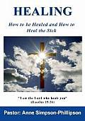 Healing: How to Be Healed and How to Heal the Sick