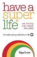 Have a Superlife: Eat Healthy, Lose Weight, Feel Great