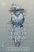 So Dark, the Con of Man