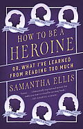 How to Be a Heroine: Or, What I've Learned from Reading Too Much (Vintage Originals)