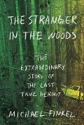 Stranger in the Woods The Extraordinary Story of the North Pond Hermit