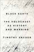 Black Earth: The Holocaust As History & Warning by Timothy Snyder