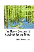 The Money Question: A Handbook for the Times