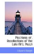 Piozziana: Or, Recollections of the Late Mrs. Piozzi