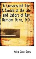A Consecrated Life: A Sketch of the Life and Labors of REV. Ransom Dunn, D.D.