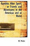 Rambles After Sport; Or Travels and Adventures in the Americas and at Home