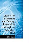 Lectures on Architecture and Painting: Delivered at Edinburgh in November 1853