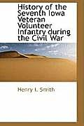 History of the Seventh Iowa Veteran Volunteer Infantry During the Civil War