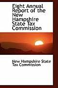 Eight Annual Report Of The New Hampshire State Tax Commission by New Hampshire State Tax Commission