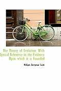 The Theory of Evolution: With Special Reference to the Evidence Upon Which It Is Founded