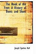The Book of the Feet: A History of Boots and Shoes