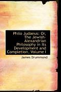 Philo Judaeus: Or, the Jewish-Alexandrian Philosophy in Its Development and Completion, Volume I