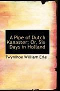 A Pipe of Dutch Kanaster; Or, Six Days in Holland