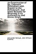 An Examination of BP. Colenso's Difficulties with Regard to the Pentateuch: And Some Reasons for Bel