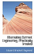 Alternating Current Engineering, Practically Treated