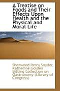 A Treatise on Foods and Their Effects Upon Health and the Physical and Moral Life