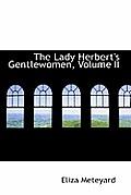 The Lady Herbert's Gentlewomen, Volume II