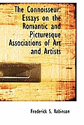 The Connoisseur: Essays on the Romantic and Picturesque Associations of Art and Artists
