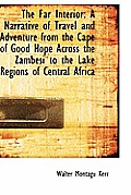 The Far Interior: A Narrative of Travel and Adventure from the Cape of Good Hope Across the Zambesi