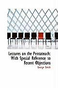 Lectures on the Pentateuch: With Special Reference to Recent Objections