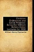 Christian Ordinances and Social Progress: Being the William Belden Noble Lectures for 1900